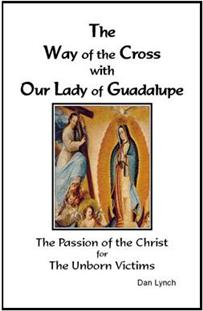 The Way of the Cross with Our Lady of Guadalupe - The Passion of the Christ for the Unborn Victims